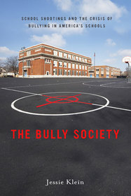 THE BULLY SOCIETY shootings and the crisis of bullying in Americarsquos schools